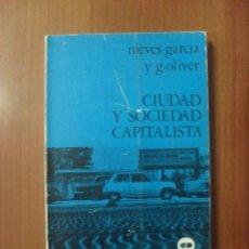 Libros de segunda mano: CIUDAD Y SOCIEDAD CAPITALISTA, NIEVES GARCIA Y G.OLIVER. Lote 45951870
