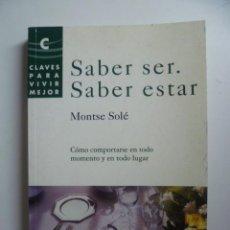 Libros de segunda mano: SABER SER, SABER ESTAR. SOLÉ, MONTSE. 1999. Lote 45999945