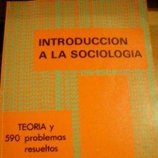 Libros de segunda mano: INTRODUCCIÓN A LA SOCIOLOGÍA. TEORÍA Y 590 PROBLEMAS RESUELTOS (BOGOTÁ, 1980). Lote 46156898