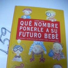 Libros de segunda mano: QUE NOMBRE PONERLE A SU FUTURO BEBE -LA HISTORIA Y LA INFLUENCIA DEL NOMBRE SOBRE LA PERSONALIDAD - . Lote 46210858