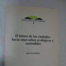 Libros de segunda mano: EL FUTUTO DE LAS CIUDADES: HACIA UNAS URBES ECOLOGICAS Y SOSTENIBLES. JESUS VOZMEDIANO. Lote 46308290