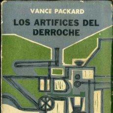 Libros de segunda mano: VANCE PACKARD : LOS ARTÍFICES DEL DERROCHE (SUDAMERICANA, 1961). Lote 46575444