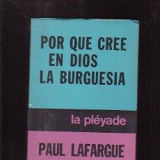 Libros de segunda mano: POR QUE CREE EN DIOS LA BURGUESIA / PAUL LAFARGUE -ED. AÑO 1972 ARGENTINA. Lote 46599833