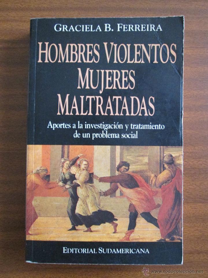 HOMBRES VIOLENTOS, MUJERES MALTRATADAS.--- GRACIELA B. FERREIRA (Libros de Segunda Mano - Pensamiento - Sociología)