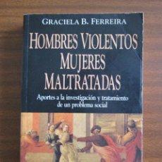 Libros de segunda mano: HOMBRES VIOLENTOS, MUJERES MALTRATADAS.--- GRACIELA B. FERREIRA. Lote 46619941