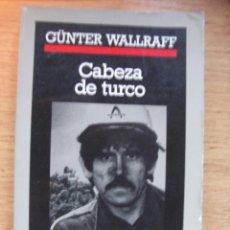 Libros de segunda mano: GÜNTER WALLRAFF - CABEZA DE TURCO - ANAGRAMA. Lote 46630861