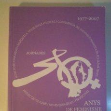 Libros de segunda mano: JORNADES 30 ANYS DE FEMINISME AL PAÍS VALENCIÀ. RESUM DE PONÈNCIES, TAULES RODONES, TALLERS I COM.... Lote 47150180