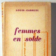 Libros de segunda mano: LOUIS-GABRIEL - FEMMES EN SOLDE - PARIS 1966 - 1ª ED.. Lote 47484082