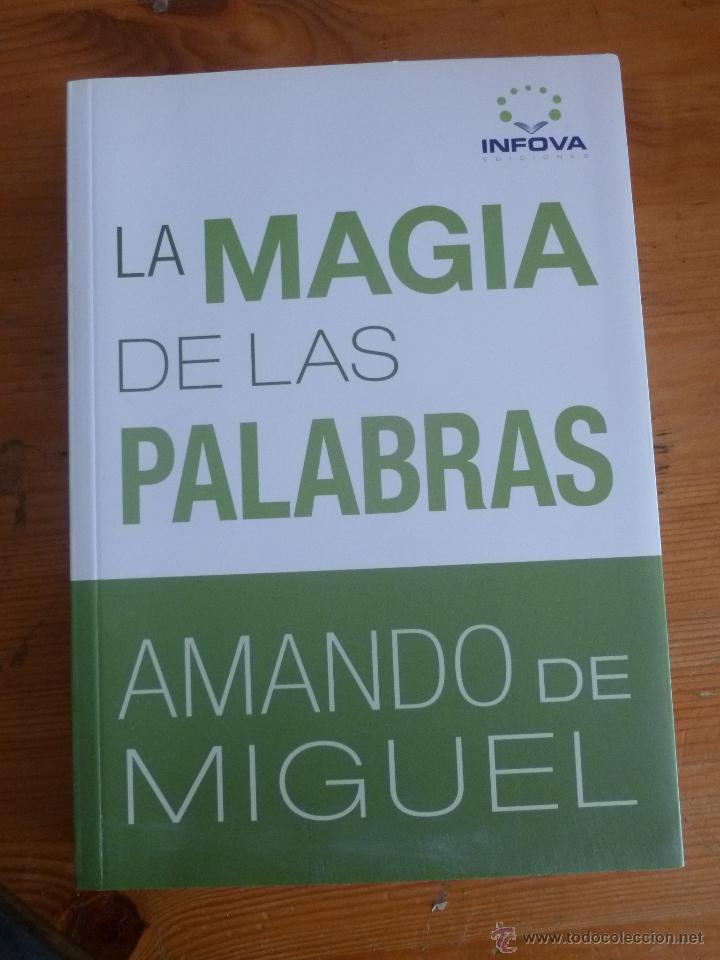 LA MAGIA DE LAS PALABRAS. AMANDO DE MIGUEL. INFOVA. 2009 232 PAG (Libros de Segunda Mano - Pensamiento - Sociología)