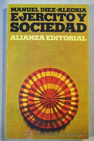 EJÉRCITO Y SOCIEDAD. DÍEZ-ALEGRE, MANUEL. 1973 (Libros de Segunda Mano - Pensamiento - Sociología)