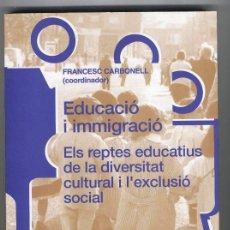 Libros de segunda mano: EDUCACIÓ I IMMIGRACIÓ - ELS REPTES EDUCATIUS DE LA DIVERSITAT CULTURAL (2000). Lote 47658417