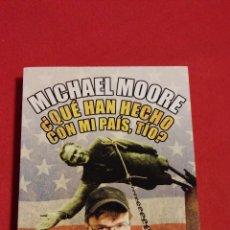 Libros de segunda mano: ¿QUÉ HAN HECHO CON MI PAÍS, TÍO? DE MICHAEL MOORE. Lote 47768367