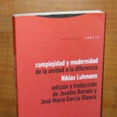Libros de segunda mano: COMPLEJIDAD Y MODERNIDAD:DE LA UNIDAD A LA DIFERENCIA.--NIKLAS LUHMANN. Lote 47780727