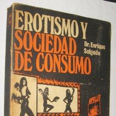Libros de segunda mano: EROTISMO Y SOCIEDAD DE CONSUMO - ENRIQUE SALGADO *. Lote 47846010