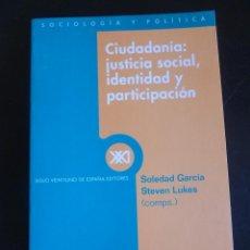 Libros de segunda mano: CIUDADANIA:JUSTICIA SOCIAL, IDENTIDAD Y PARTICIPACION. SOLEDAD GARCIA. ED. SIGLO XXI. Lote 48180789