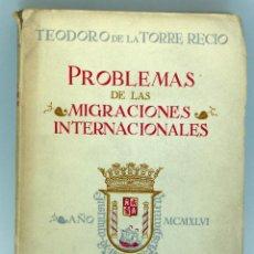 Libros de segunda mano: PROBLEMAS DE LAS MIGRACIONES INTERNACIONALES TEODORO TORRE RECIO ED CULTURA HISPÁNICA 1946. Lote 48400243
