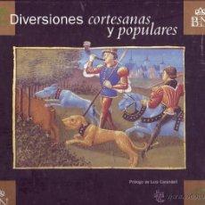 Libros de segunda mano: DIVERSIONES CORTESANAS Y POPULARES. ED. BIBLIOTECA NACIONAL MINISTERIO DE CULTURA, MADRID, 1994. Lote 48553593