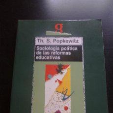 Libros de segunda mano: SOCIOLOGIA POLITICA DE LAS REFORMAS EDUCATIVAS. TH. S POPKEWITZ. ED. MORATA 1994 295 PAG. Lote 48556925