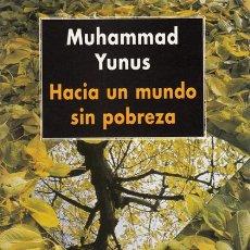 Libros de segunda mano: MUHAMMAD YUNUS. HACIA UN MUNDO SIN POBREZA. ANDRÉS BELLO 1998. Lote 48598774