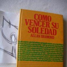 Libros de segunda mano: COMO VENCER SU SOLEDAD - ALLAN DIAMOND. Lote 49002575