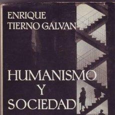 Libros de segunda mano: TIERNO GALVAN, ENRIQUE: HUMANISMO Y SOCIEDAD. 1964 - PRIMERA EDICIÓN. Lote 49057353