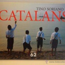 Libros de segunda mano: CATALANS. TINO SORIANO. EDCIONS 62 - 2005. 1ª ED. NUEVO. Lote 49603704