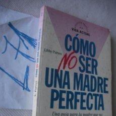 Libros de segunda mano: COMO NO SER UNA MADRE PERFECTA - LIBBY PURVES. Lote 49637015