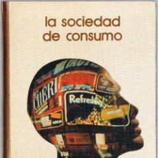 Libros de segunda mano: LA SOCIEDAD DE CONSUMO - 1973. Lote 49862247