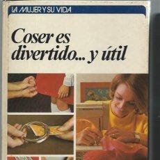 Libros de segunda mano: LA MUJER Y SU VIDA, COSER ES ÚTIL Y DIVERTIDO, ELEANOR VAN ZANDT, CÍRCULO DE LECTORES BCN 1976. Lote 49907255