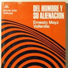 Libros de segunda mano: MAYZ, ERNESTO - DEL HOMBRE Y SU ALIENACIÓN - CARACAS 1965. Lote 49908008
