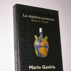 Libros de segunda mano: LA SÉPTIMA POTENCIA. ESPAÑA EN EL MUNDO. MARIO GAVIRIA. EDICIONES B., 1996. ANÁLISIS Y DIAGNOSTICO. Lote 49983355