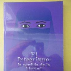 Libros de segunda mano: EL INTEGRISMO: LA PÉRDIDA DE LA LIBERTAD. Lote 50122439
