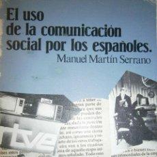 Libros de segunda mano: EL USO DE LA COMUNICACION SOCIAL POR LOS ESPAÑOLES MARTIN SERRANO INVESTIGACIONES SOCIOLOGICA 1982. Lote 50240066