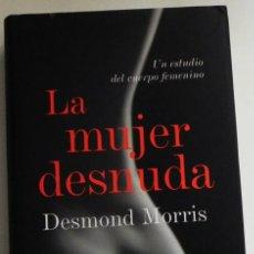 Libros de segunda mano: LA MUJER DESNUDA - UN ESTUDIO DEL CUERPO FEMENINO - DESMOND MORRIS EVOLUCIÓN BELLEZA SOCIEDAD LIBRO. Lote 50279965