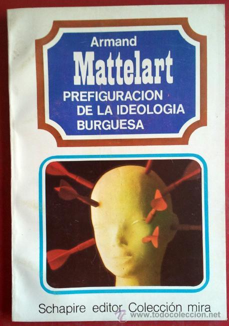 ARMAND MATTELART . PREFIGURACIÓN DE LA IDEOLOGÍA BURGUESA (Libros de Segunda Mano - Pensamiento - Sociología)