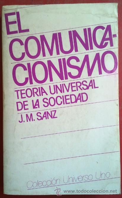 JOSÉ MARÍA SANZ . EL COMUNICACIONISMO: TEORÍA UNIVERSAL DE LA SOCIEDAD (Libros de Segunda Mano - Pensamiento - Sociología)