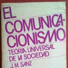 Libros de segunda mano: JOSÉ MARÍA SANZ . EL COMUNICACIONISMO: TEORÍA UNIVERSAL DE LA SOCIEDAD. Lote 50374391