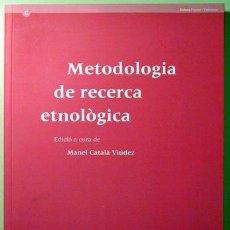 Libros de segunda mano: CATALÀ VIÚDEZ, MANEL - METODOLOGIA DE RECERCA ETNOLÒGICA - BARCELONA 2010. Lote 49769057