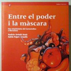 Libros de segunda mano: ANTEBI, ANDRÉS - PUJOL, ADRIÀ - ENTRE EL PODER I LA MÀSCARA. UNA ETNOHISTÒRIA DEL CARNESTOLTES A BC. Lote 50493323