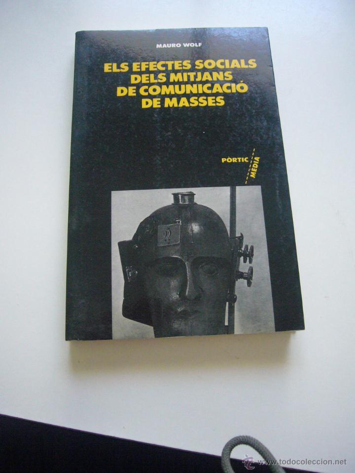 ELS EFECTES SOCIAL DELS MITJAQNS DE COMUNICACIÓ DELS MITJANS DE MASSES MAURO WOLF PORTIC C73 (Libros de Segunda Mano - Pensamiento - Sociología)
