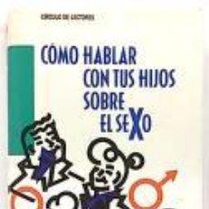 Libros de segunda mano: COMO HABLAR CON TUS HIJOS SOBRE EL SEXO (DRA CALDERONE - DR RAMEY). Lote 50578346