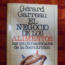Libros de segunda mano: EL NEGOCIO DE LOS ALIMENTOS. LAS MULTINACIONALES DE LA DESNUTRICIÓN. GÉRARD GARREAU.. Lote 50659564