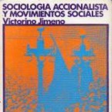 Libros de segunda mano: SOCIOLOGÍA ACCIONALISTA Y MOVIMIENTOS SOCIALES (VICTORINO JIMENO). Lote 50739518