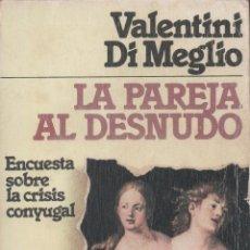 Libros de segunda mano: LA PAREJA AL DESNUDO: ENCUESTA SOBRE LA CRISIS CONYUGAL - VALENTINI DI MEGLIO. Lote 50877096