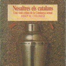 Libros de segunda mano: NOSALTRES ELS CATALANS. UNA VISIÓ CRÍTICA DE LA CATALUNYA ACTUAL. JOSEP M. COLOMER. LAIA, 1983 [CAT]. Lote 50964009