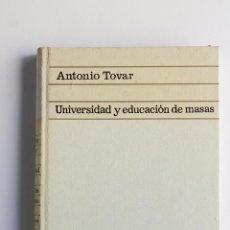 Libros de segunda mano: UNIVERSIDAD Y EDUCACIÓN DE MASAS (ENSAYO SOBRE EL PROVENIR DE ESPAÑA) ANTONIO TOVAR. Lote 51128010