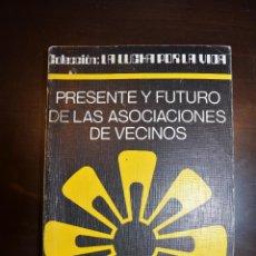 Libros de segunda mano: PRESENTE Y FUTURO DE LAS ASOCIACIONES DE VECINO. 1976. Lote 51508330
