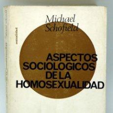 Libros de segunda mano: ASPECTOS SOCIOLÓGICOS DE LA HOMOSEXUALIDAD MICHAEL SCHOFIELD ED FONTANELLA 1969. Lote 51667648