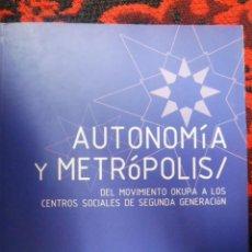 Libros de segunda mano: AUTONOMÍA Y METRÓPOLIS. DEL MOVIMIENTO OKUPA A LOS CENTROS SOCIALES DE SEGUNDA GENERACIÓN.. Lote 51717242