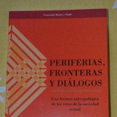 Libros de segunda mano: PERIFERIA.FRONTERAS Y DIÁLOGOS. UNA LECTURA ANTROPOLÓGICA DE LOS RETOS DE LA SOCIEDAD ACTUAL. . Lote 51888689